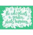 Lettering He who plants a garden plants happiness vector image vector image