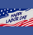 happy labor day greeting card typography vector image