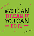 if you can dream it you can do it vector image