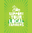 support local farmers creative organic eco vector image vector image