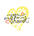 you are my heart hand drawn lettering vector image vector image