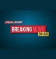 breaking news opening scene broadcast breaking vector image