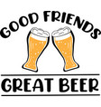 good friends great beer on white background vector image vector image