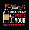 i make wine disappear wine funny quote and saying