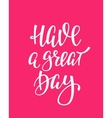 Have a Great Day quote typography vector image vector image