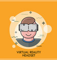 smiling man wearing vr glasses and enjoying vector image