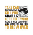 car quote and saying take car go to mum good vector image