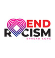 stop racist spread love acting not to be racist vector image vector image