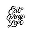 eat pray love hand written lettering vector image