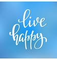 Live Happy quote typography vector image vector image
