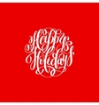 happy holidays handwritten lettering text vector image vector image