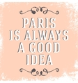 Quote Paris is always a good idea vector image
