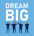 dream big motivational quotes for business to vector image vector image