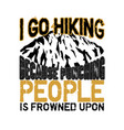 hiking quote and saying i go hiking because vector image vector image