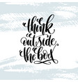 think outside the box - hand lettering inscription vector image