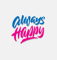 always happy hand lettering typography quote vector image vector image