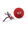 businessman running away from tax ball rolling vector image