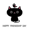 happy friendship day cute black cat icon bird vector image