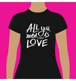 Trendy Black Shirt with All You Need is Love Texts vector image