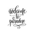 welcome to paradise - travel lettering inscription vector image vector image