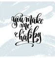 you make me happy - hand lettering inscription on vector image vector image