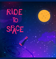 ride to space slogan with spaceship and space vector image vector image