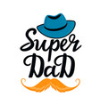 super dad hand drawn text with hat and mustache vector image vector image