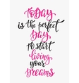Today Perfect Day Start Living Dreams typography vector image vector image