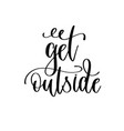 get outside - travel lettering inscription vector image vector image
