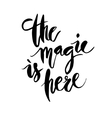 Inspirational quote The Magic Is Here vector image vector image