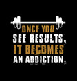 once you see result it becomes addiction vector image