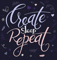hand lettering text - create sleep repeat It is vector image vector image