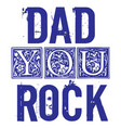 dad you rock fathers day greetings design vector image vector image