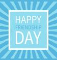 happy friendship day text lettering sunburst vector image