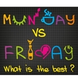 Monday vs Friday vector image vector image