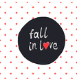 fall in love polka dot white vector image