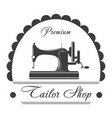 premium tailor shop monochrome emblem with sewing vector image vector image
