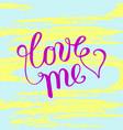 hand lettering love me on grunge brush background vector image