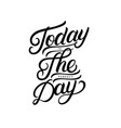 today is the perfect day hand written lettering vector image
