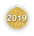 2019 and the festive golden ball vector image
