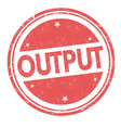 output sign or stamp vector image vector image