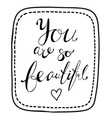 You are so beautiful vector image