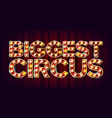 biggest circus banner sign for arts vector image vector image