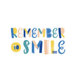 remember to smile hand drawn lettering vector image