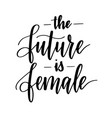 the future is female motivational inspiration vector image vector image
