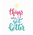things will get better typography vector image