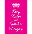 Keep Calm and smoke a cigar poster vector image vector image