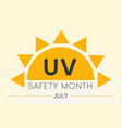 uv safety awareness month annual celebration vector image vector image