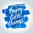 enjoy little things inspirational quote vector image