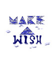 make a wish lettering phrase is hand-drawn vector image vector image